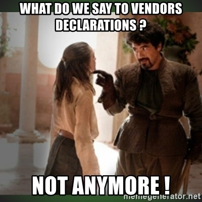 What do we say to the god of death ?  - WHAT DO WE SAY TO VENDORS DECLARATIONS ? NOT ANYMORE !