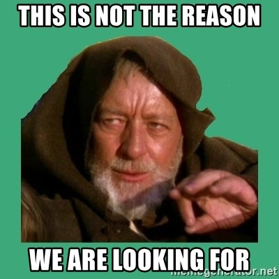 Jedi mind trick - This is not the reason We are looking for