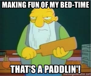 Jasper Beardly - Making fun of my bed-time That's a paddlin'!