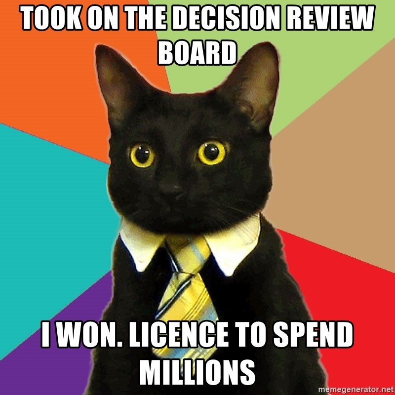Business Cat - Took on the Decision Review Board I won. Licence to spend millions