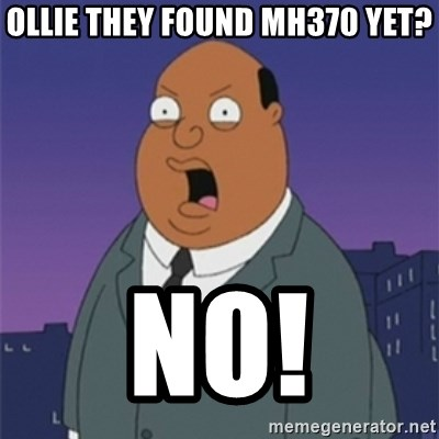 ollie williams - Ollie they found MH370 yet? NO!