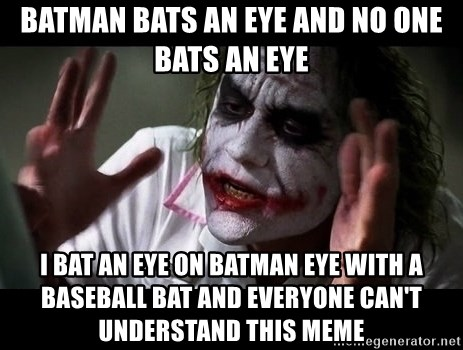 joker mind loss - batman bats an eye and no one bats an eye i bat an eye on batman eye with a baseball bat and everyone can't understand this meme