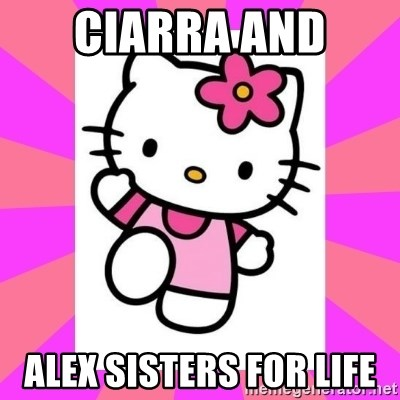 Hello Kitty - Ciarra and  Alex sisters for life