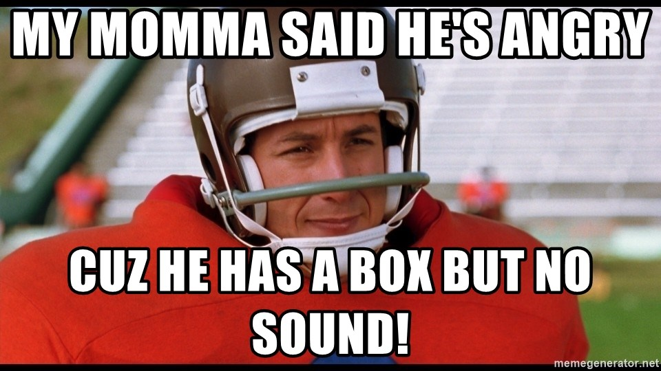 Waterboy Adam Sandler - My momma said he's angry   Cuz he has a box but no sound!
