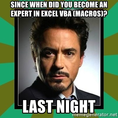 Tony Stark iron - Since When Did you become an expert in Excel vba (Macros)? Last Night