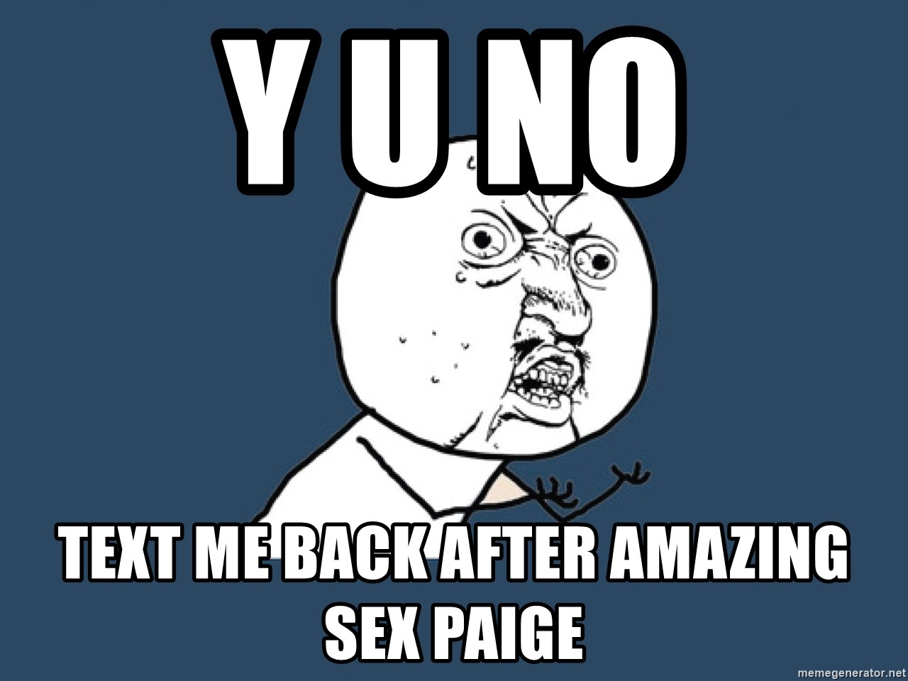 Y U No - Y U No Text me back after amazing sex paige