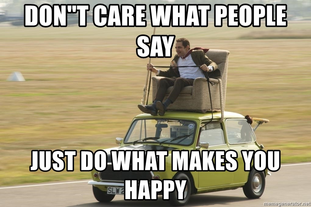 "mr bean mini cooper - don""t care what people say  just do what makes you happy"
