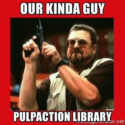 47204614 our kinda guy pulpaction library angry walter with gun meme