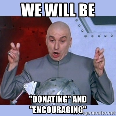"""Dr Evil meme - we will be  """"donating"""" and """"encouraging"""""""