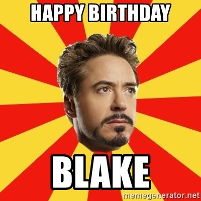 Leave it to Iron Man - Happy birthday blake