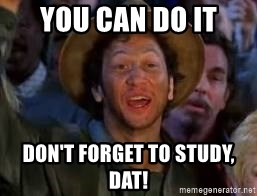 You Can Do It Guy - You can do it DoN't Forget to study, dat!