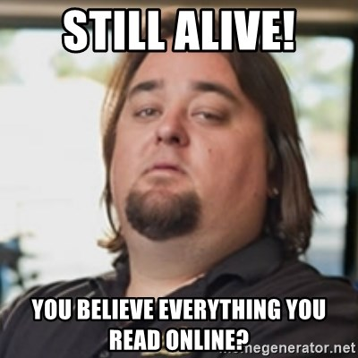 chumlee - Still Alive! you believe everything you read online?