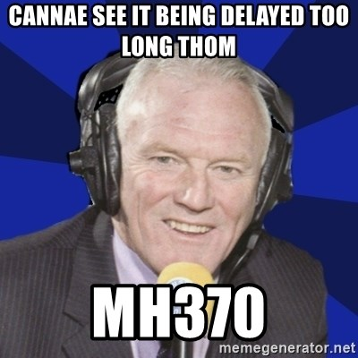 Optimistic Eddie Gray  - CANNAE SEE IT BEING DELAYED TOO LONG THOM MH370