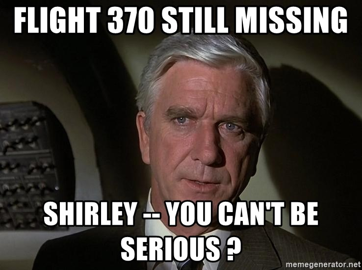 Leslie Nielsen Shirley - flight 370 still missing shirley -- you can't be serious ?