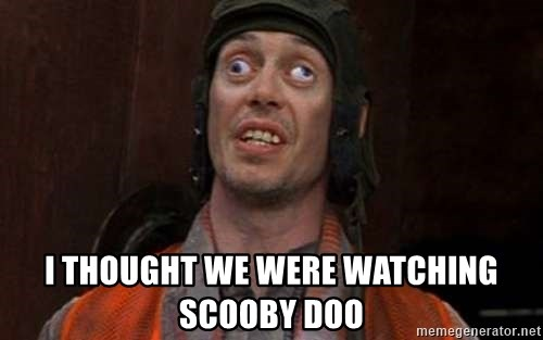 Crazy Eyes Steve - I thought we were watching scooby doo