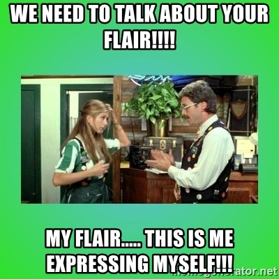 Office Space Flair - we need to talk about your flair!!!!  my flair..... this is me expressing myself!!!