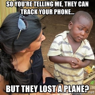 So You're Telling me - So you're telling me, they can track your phone... But they lost a plane?