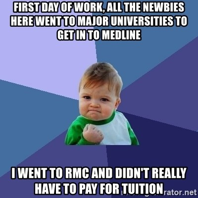 Success Kid - First day of work, all the newbies here went to major universities to get in to Medline I went to RMC and didn't really have to pay for tuition