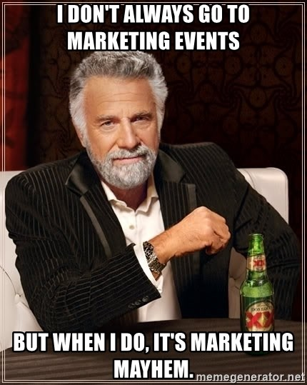 The Most Interesting Man In The World - I don't always go to marketing events but when I do, it's marketing mayhem.