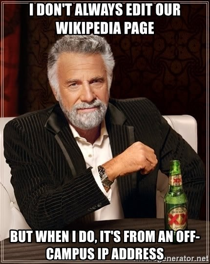The Most Interesting Man In The World - I don't always edit our wikipedia page but when I do, it's from an off-campus IP address