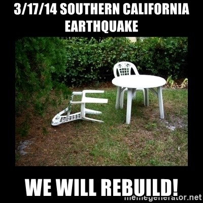 Lawn Chair Blown Over - 3/17/14 Southern California Earthquake  We Will Rebuild!