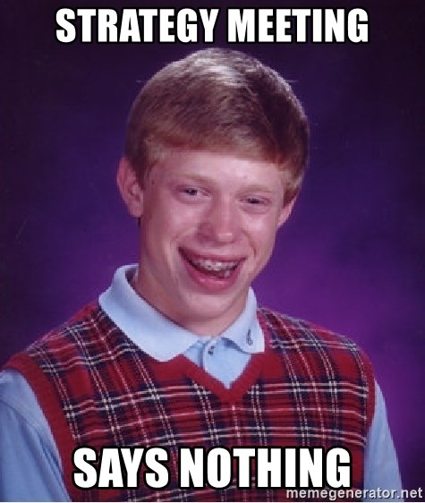 Bad Luck Brian - strategy meeting says nothing