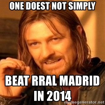 One Does Not Simply - one doest not simply beat rral madrid in 2014