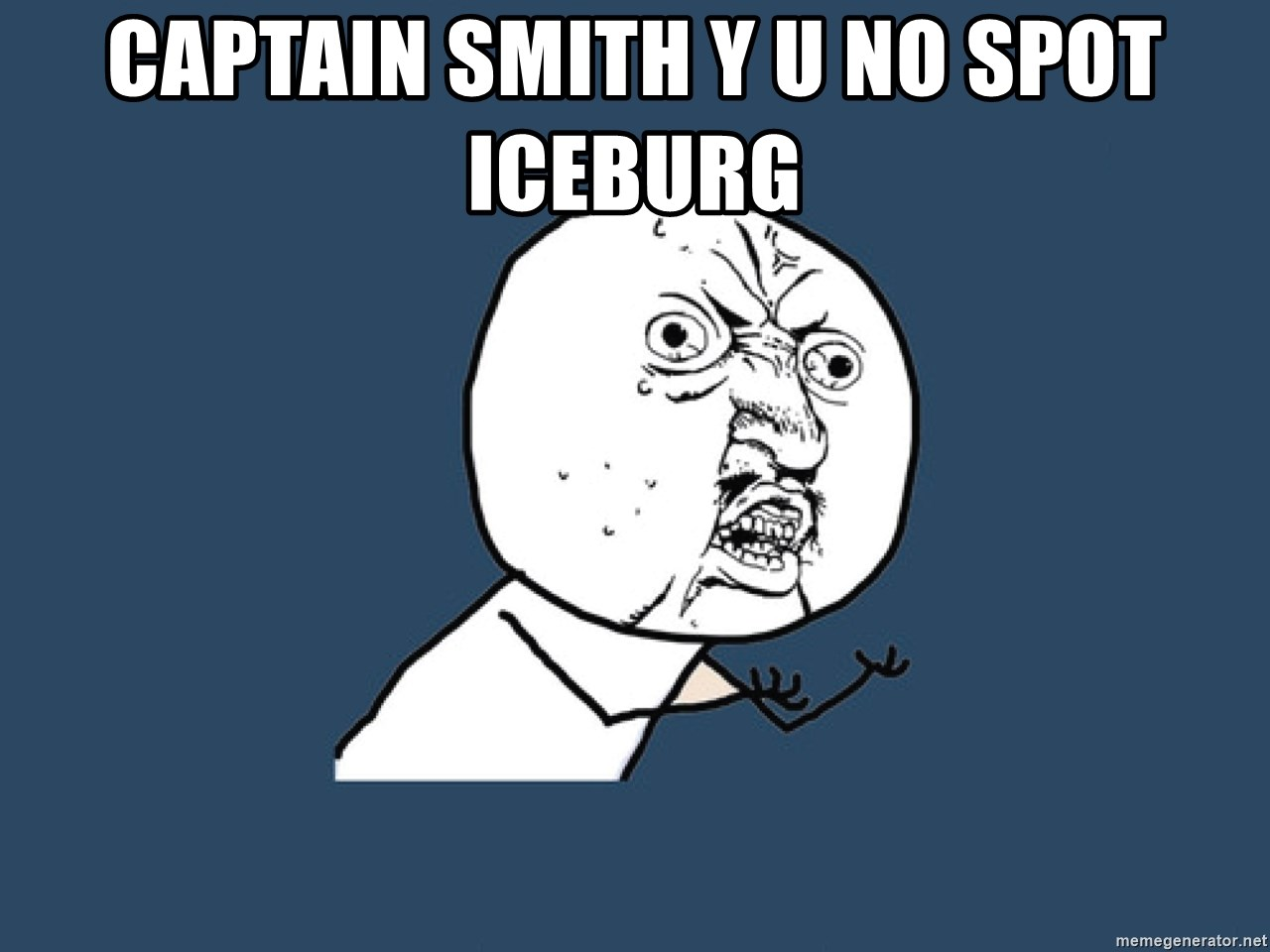 Y U No - captain smith y u no spot iceburg