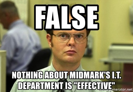 """Dwight Meme - False nothing about Midmark's I.T. department is """"effective"""""""