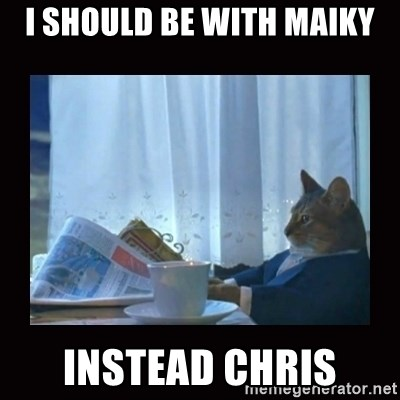 i should buy a boat cat - I should be with maiky Instead chris