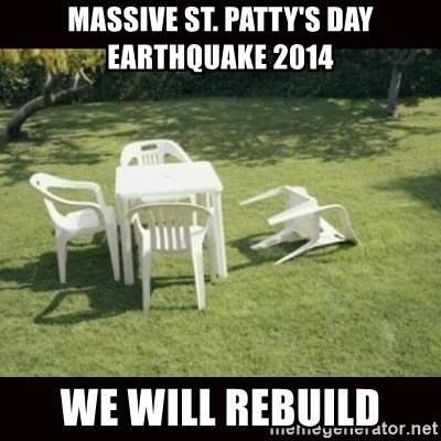 we will rebuild  - Massive St. Patty's Day Earthquake 2014 WE WILL REBUILD
