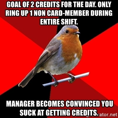 Retail Robin - Goal of 2 Credits for the day. ONLY RING UP 1 NON CARD-MEMBER DURING ENTIRE SHIFT.  manager becomes convinced you suck at getting credits.
