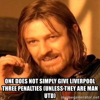 One Does Not Simply -  one Does not simply give liverpool three penalties (unless they are man utd)