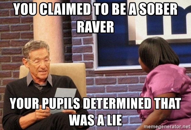 Maury Lie Detector - You claimed to be a sober raver Your pupils determined THAT was a lie