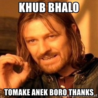 One Does Not Simply - Khub bhalo Tomake anek boro THANKS