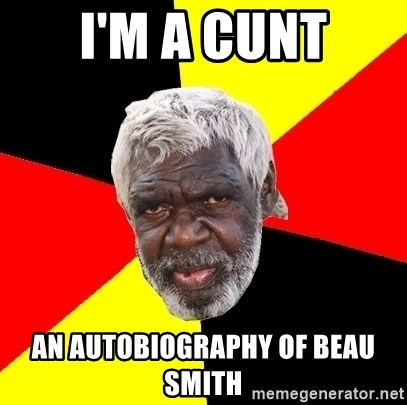 Aboriginal - I'm a cunt an autobiography of Beau Smith
