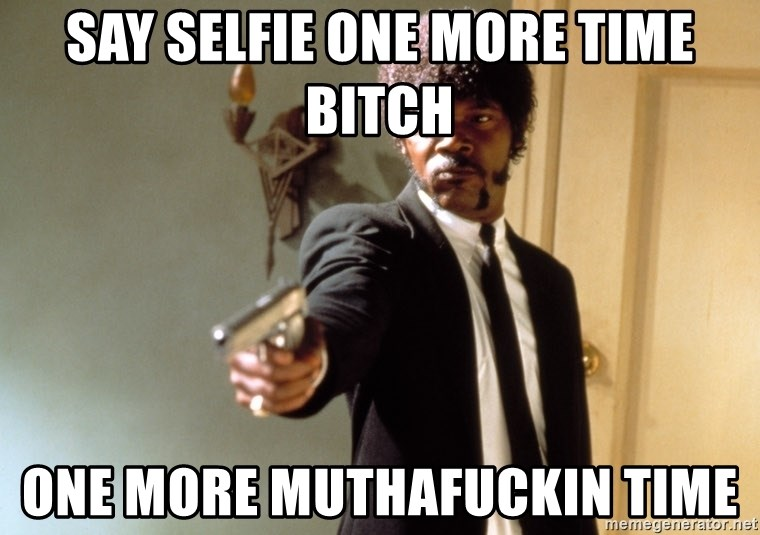Samuel L Jackson - say selfie one more time bitch one more muthafuckin time