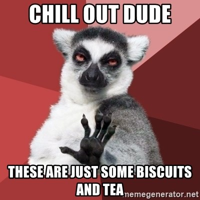 Chill Out Lemur - Chill out dude these are just some biscuits and tea