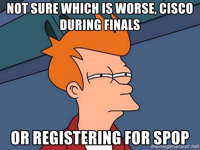 Futurama Fry - not sure which is worse, cisco during finals or registering for spop