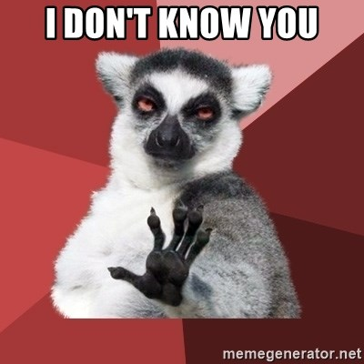Chill Out Lemur - I don't know you
