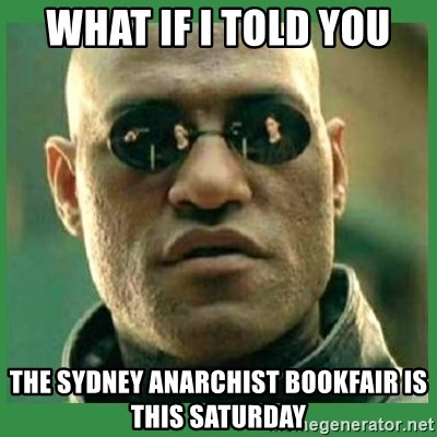 Matrix Morpheus - What if i told you the sydney anarchist bookfair is this saturday