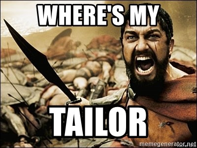 This Is Sparta Meme - Where's my Tailor