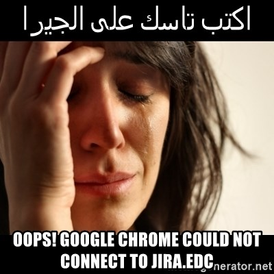 crying girl sad - اكتب تاسك على الجيرا  Oops! Google Chrome could not connect to Jira.edc