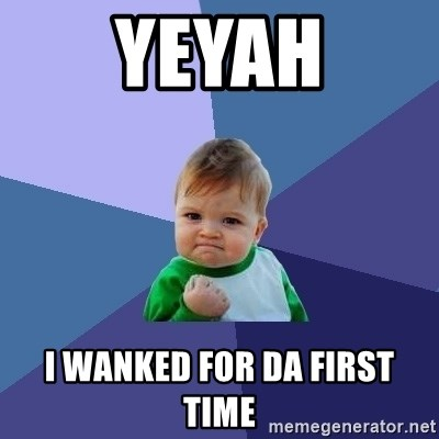 Success Kid - Yeyah I Wanked for da first time