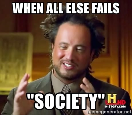 "Ancient Aliens - when all else fails ""society"""