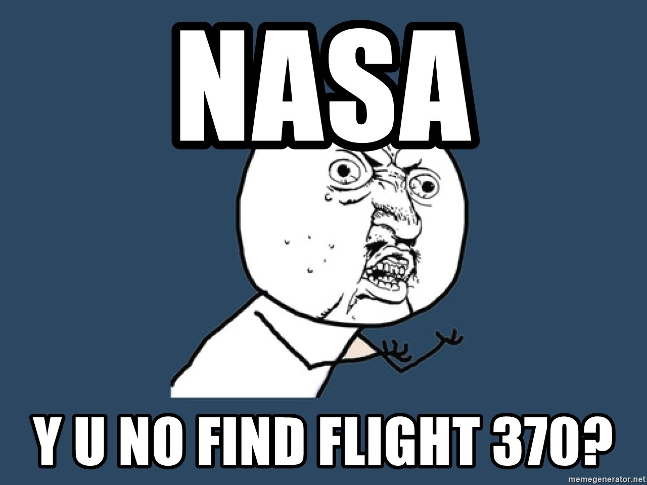 Y U No - NASA Y U NO FIND FLIGHT 370?