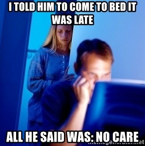 Internet Husband - I told him to come to bed it was late All he said was: No care