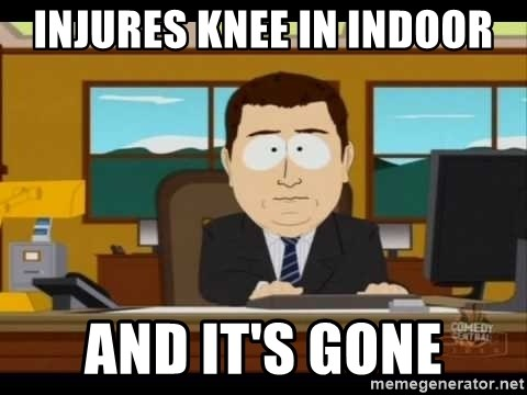 south park aand it's gone - Injures knee in indoor and it's gone
