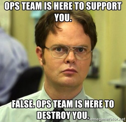 False Dwight - Ops team is here to support you. false. ops team is here to destroy you.
