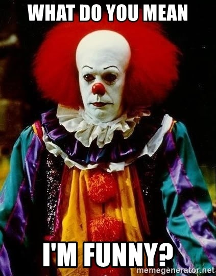 it clown stephen king - what do you mean i'm funny?